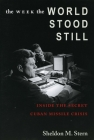The Week the World Stood Still: Inside the Secret Cuban Missile Crisis (Stanford Nuclear Age) Cover Image