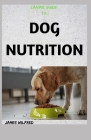 Canine Guide to Dog Nutrition: The Complete Guide Cover Image
