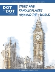 Cities and Famous Places Around The World - Dot to Dot Puzzle (Extreme Dot Puzzles with over 15000 dots): Extreme Dot to Dot Books for Adults - Challe Cover Image