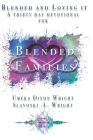 Blended And Loving It: Thirty-Day Devotional For Blended Families Cover Image