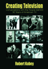 Creating Television: Conversations With the People Behind 50 Years of American TV (Routledge Communication) Cover Image