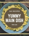 365 Yummy Main Dish Recipes: The Best Yummy Main Dish Cookbook that Delights Your Taste Buds Cover Image