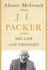 J. I. Packer: His Life and Thought Cover Image