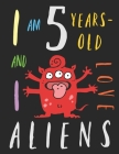 I Am 5 Years-Old and I Love Aliens: The Colouring Book for Five-Year-Olds Who Love Space Aliens Cover Image