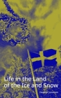 Life in the Land of the Ice and Snow: Essays, Observations, and Lies Cover Image