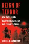 Reign of Terror: How the 9/11 Era Destabilized America and Produced Trump Cover Image
