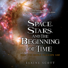 Space, Stars, and the Beginning of Time: What the Hubble Telescope Saw Cover Image