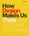 How Design Makes Us Think: And Feel and Do Things Cover Image