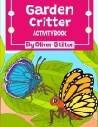 Garden Critter Activity Book: The Perfect Book for Never-Bored Kids. A Funny Workbook with Word Search, Rewriting Dots Exercises, Word to Picture Ma Cover Image