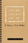 Autism, Anxiety and Me: A Diary in Even Numbers Cover Image