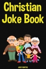 Christian Joke Book: Funny Clean Jokes for a Christian Person and Family to Enjoy Cover Image