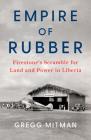 Empire of Rubber: Firestone's Scramble for Land and Power in Liberia Cover Image