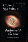A Tale of Four Planets: Book One: Sessions with the Seer, Revised Edition Cover Image