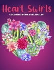 Heart Swirls Coloring Book For Adults: An Heart Swirls Coloring Book with Fun Easy, Amusement, Stress Relieving & much more For Adults, Men, Girls, Bo Cover Image