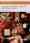 Access to History: Change and Protest 1536-88: Mid-Tudor Crises? Cover Image