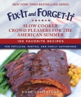 Fix-It and Forget-It Slow Cooker Crowd Pleasers for the American Summer: 150 Favorite Recipes for Potlucks, Parties, and Family Gatherings Cover Image