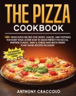 The Pizza Cookbook: RECIPE BOOK and COOKING INFO Edition: 100+ Innovative Recipes for Crusts, Sauces, and Toppings for Every Pizza Lover! Cover Image