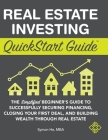Real Estate Investing QuickStart Guide: The Simplified Beginner's Guide to Successfully Securing Financing, Closing Your First Deal, and Building Weal Cover Image