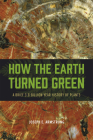 How the Earth Turned Green: A Brief 3.8-Billion-Year History of Plants Cover Image