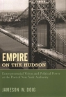 Empire on the Hudson: Entrepreneurial Vision and Political Power at the Port of New York Authority (Columbia History of Urban Life) Cover Image