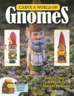 Carve a World of Gnomes: Step-By-Step Techniques for 7 Simple Projects Cover Image