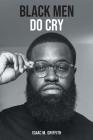 Black Men Do Cry Cover Image