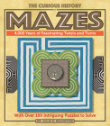 The Curious History of Mazes: 4,000 Years of Fascinating Twists and Turns with Over 100 Intriguing Puzzles to Solve (Puzzlecraft #3) Cover Image