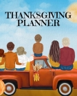 Thanksgiving Planner: Fall 2020-2021 Planning Pages To Write In Ideas For Menu, Dinner, Recipes, Guest List, Gifts, Gratitude, Vision & Goal Cover Image