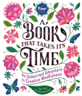 A Book That Takes Its Time: An Unhurried Adventure in Creative Mindfulness Cover Image