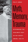 Myth, Memory, Trauma: Rethinking the Stalinist Past in the Soviet Union, 1953-70 (Eurasia Past and Present) Cover Image