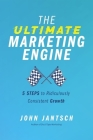 The Ultimate Marketing Engine: 5 Steps to Ridiculously Consistent Growth Cover Image