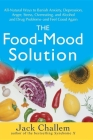 The Food-Mood Solution: All-Natural Ways to Banish Anxiety, Depression, Anger, Stress, Overeating, and Alcohol and Drug Problems--And Feel Goo Cover Image