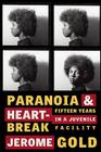 Paranoia & Heartbreak: Fifteen Years in a Juvenile Facility Cover Image