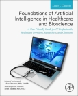 Foundations of Artificial Intelligence in Healthcare and Bioscience: A User Friendly Guide for It Professionals, Healthcare Providers, Researchers, an Cover Image