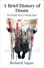 A Brief History of Doom: Two Hundred Years of Financial Crises (Haney Foundation) Cover Image