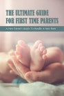 The Ultimate Guide for First Time Parents: A New Parent's Guide To Handle A New Born: Tips For First-Time Parents Cover Image
