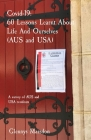 Covid-19. 60 Lessons Learnt About Life And Ourselves (AUS and USA): A survey of AUS and USA residents Cover Image