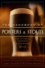 The Handbook of Porters & Stouts: The Ultimate, Complete and Definitive Guide Cover Image