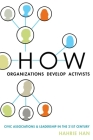 How Organizations Develop Activists: Civic Associations and Leadership in the 21st Century Cover Image