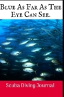 Blue As Far As The: Scuba Diving Log Book, 100 Pages. Cover Image