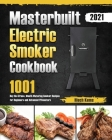 Masterbuilt Electric Smoker Cookbook 2021: 1001-Day No-Stress, Mouth-Watering Smoker Recipes for Beginners and Advanced Pitmasters Cover Image