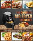 Air Fryer Cookbook: The Complete Air Fryer Cookbook with Top 100+ Healthy Quick & Easy Air Frying Recipes for Your Family Everyday Meals Cover Image