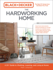 Black & Decker The Hardworking Home: A DIY Guide to Working, Learning, and Living at Home Cover Image
