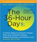 The 36-Hour Day: A Family Guide to Caring for People Who Have Alzheimer Disease, Related Dementias, and Memory Loss Cover Image