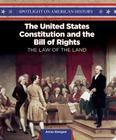 The United States Constitution and the Bill of Rights: The Law of the Land (Spotlight on American History) Cover Image