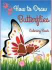 How to Draw Butterflies Coloring Book: Drawing Butterflies - Activity Book for Kids and Beginners l The Cutest Coloring Pages Cover Image