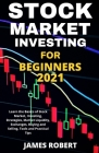 Stock Market Investing for Beginners 2021: Learn the Basics of Stock Market, Investing, Strategies, Market Liquidity, Exchanges, Buying and Selling, T Cover Image