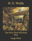 The War That Will End War: Large Print Cover Image