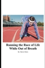 Running the Race of Life While Out of Breath: Accomplish goals like a runner Cover Image