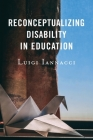 Reconceptualizing Disability in Education Cover Image